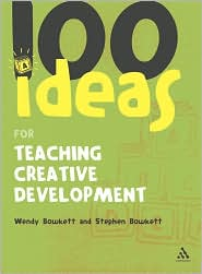 100 Ideas for Teaching Creative Development - Wendy Bowkett, Steve Bowkett