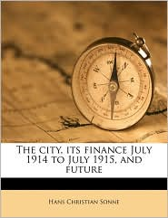The city, its finance July 1914 to July 1915, and future - Hans Christian Sonne