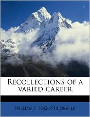 Recollections of a varied career - William F. 1842-1910 Draper
