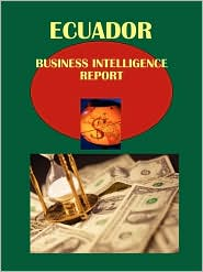 Ecuador Business Intelligence Report - IBP USA Staff