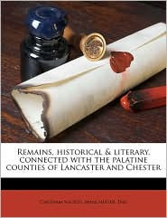 Remains, Historical & Literary, Connected With The Palatine Counties Of Lancaster And Chester - Manchester Eng Chetham Society