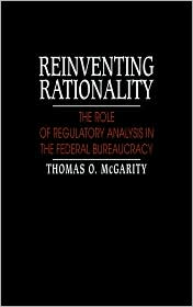 Reinventing Rationality: The Role of Regulatory Analysis in the Federal Bureaucracy - Thomas O. McGarity