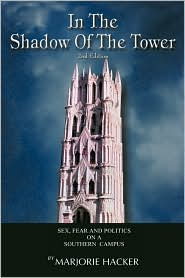 In the Shadow of the Tower, 2nd Edition: Sex, Fear, and Politics on a Southern Campus - Marjorie Hacker