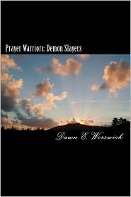 Prayer Warriors: Demon Slayers: A Human Trafficking and Sexual Abuse Abolition Series Book 2 - Dawn E. Worswick