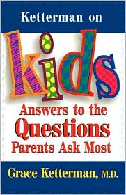 Ketterman on Kids: Answers to the Questions Parents Ask Most