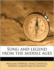 Song and legend from the middle ages - William Darnall MacClintock, Porter Lander MacClintock