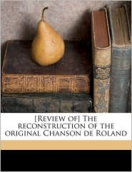 [Review of] The reconstruction of the original Chanson de Roland - Joseph Stanley Will