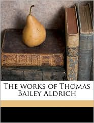 The works of Thomas Bailey Aldrich Volume 3 - Thomas Bailey Aldrich