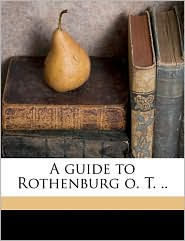 A guide to Rothenburg o.T. . - R Albrecht, Karl Wertheim