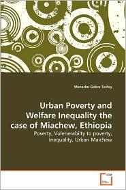 Urban Poverty and Welfare Inequality the case of Miachew, Ethiopia - Menasbo Gebru Tesfay