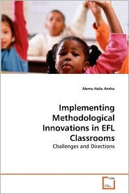 Implementing Methodological Innovations in EFL Classrooms - Alemu Hailu Anshu