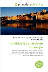 Individualist anarchism in Europe - Frederic P. Miller (Editor), Agnes F. Vandome (Editor), John McBrewster (Editor)