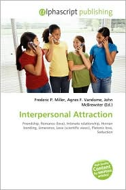 Interpersonal Attraction - Frederic P. Miller (Editor), Agnes F. Vandome (Editor), John McBrewster (Editor)