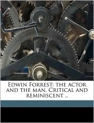 Edwin Forrest: the actor and the man. Critical and reminiscent. - Gabriel Harrison, Edwin Forrest