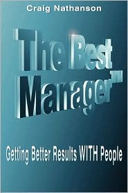 The Best Manager: Getting Better Results WITH People - Craig Nathanson