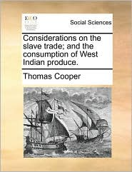 Considerations on the slave trade; and the consumption of West Indian produce.