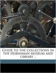 Guide to the collections in the Horniman museum and library. - Created by Horniman Museum
