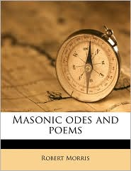 Masonic Odes And Poems - Robert Morris
