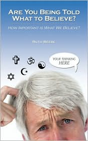 Are You Being Told What to Believe?: How Important Is What We Believe? - Ruth Beebe