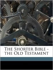 The Shorter Bible - The Old Testament
