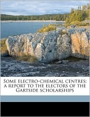 Some electro-chemical centres; a report to the electors of the Gartside scholarships - John Norman Pring