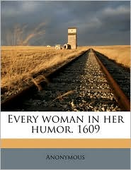 Every woman in her humor. 1609 Volume 28 - Anonymous
