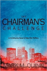 The Chairman's Challenge: A Continuing Novel of Big City Politics - Mark M. Quinn