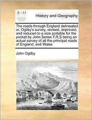 The roads through England delineated or, Ogilby's survey, revised, improved, and reduced to a size portable for the pocket by John Senex F,R,S being an actual survey of all the principal roads of England, and Wales - John Ogilby