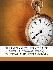 The Indian contract act: with a commentary, critical and explanatory - Frederick Pollock, Dinshah Fardunji Mulla