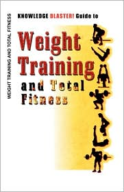 KNOWLEDGE BLASTER! Guide to Weight Training and Total Fitness - Yucca Road Productions
