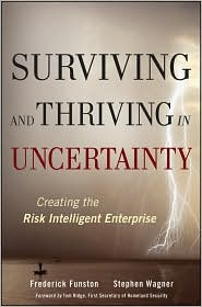Surviving and Thriving in Uncertainty: Creating The Risk Intelligent Enterprise - Frederick D. Funston, Stephen Wagner