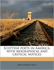 Scottish poets in America, with biographical and critical notices - John Dawson Ross