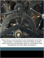 Practical calculation of dynamo-electric machines. A manual for electrical and mechanical engineers and a textbook for students of electro-technics;