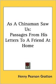 As A Chinaman Saw Us: Passages From His Letters To A Friend At Home - Foreword by Henry Pearson Gratton