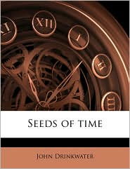 Seeds of time - John Drinkwater