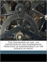 The philosophy of law: an exposition of the fundamental principles of jurisprudence as the science of right - Immanuel Kant