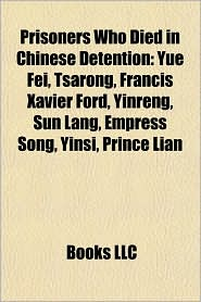 Prisoners who died in Chinese detention: People executed by China, Yue Fei, Liu Rengong, Martyr Saints of China, Wang Zongbi, Tsarong, Jing Hui - Source: Wikipedia