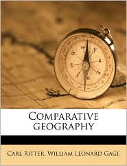 Comparative Geography - Carl Ritter, William Leonard Gage