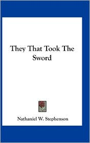 They That Took The Sword - Nathaniel W. Stephenson