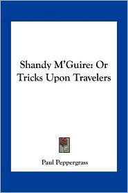 Shandy M'Guire: Or Tricks Upon Travelers - Paul Peppergrass