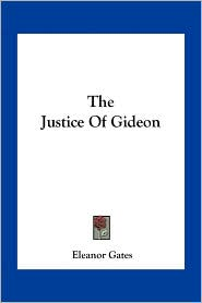 The Justice Of Gideon - Eleanor Gates