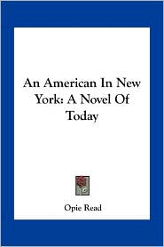 An American In New York: A Novel Of Today - Opie Read