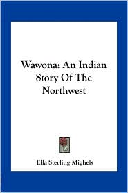 Wawona: An Indian Story Of The Northwest - Ella Sterling Mighels