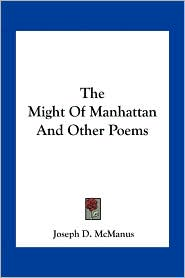 The Might Of Manhattan And Other Poems - Joseph D. McManus