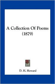 A Collection Of Poems (1879) - D. H. Howard