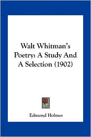 Walt Whitman's Poetry: A Study And A Selection (1902) - Edmond Holmes (Editor)