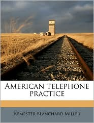 American telephone practice - Kempster Blanchard Miller