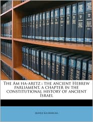 The Am Ha-Aretz: The Ancient Hebrew Parliament, a Chapter in the Constitutional History of Ancient Israel - Mayer Sulzberger
