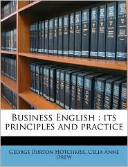 Business English: its principles and practice - George Burton Hotchkiss, Celia Anne Drew