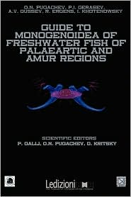 Guide To Monogenoidea Of Freshwater Fish Of Palaeartic And Amur Regions - Paolo Galli (Editor), O.N. Pugachev (Editor), D. Kristsky (Editor)